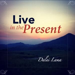 live_in_present_dalai_lama